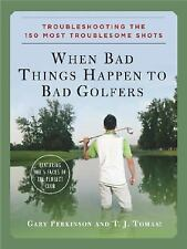 When Bad Things Happen to Bad Golfers : Troubleshooting the 150 Most...