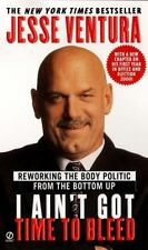 I Ain't Got Time to Bleed: Reworking the Body Politic... Jesse Ventura (2000 PB)