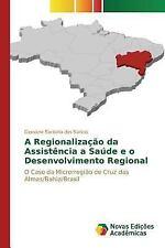 A Regionalizacao Da Assistencia a Saude e o Desenvolvimento Regional by...