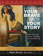 Stretch Your Brave, Hack Your Story: Break Through Chronic Disease with Storytel