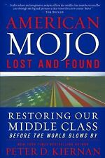 American Mojo: Lost and Found : Restoring Our Middle Class Before the World...
