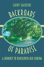 Backroads of Paradise : A Journey to Rediscover Old Florida by Cathy Salustri...