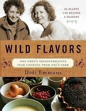 Wild Flavors : One Chef's Transformative Year Cooking from Eva's Farm by Didi...