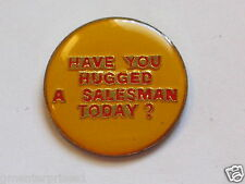 Have You Hugged A Salesman Today? Pin (say 45)