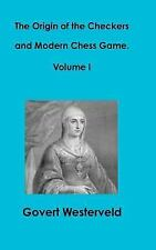 The Origin of the Checkers and Modern Chess Game. Volume I by Govert...