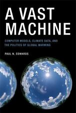 A Vast Machine: Computer Models, Climate Data, and the Politics of Global Warmin