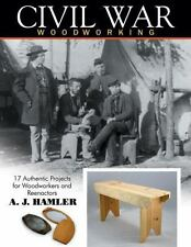 Civil War Woodworking : 17 Authentic Projects for Woodworkers and Reenactors...