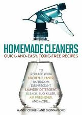 Homemade Cleaners : Quick-and-Easy, Toxin-Free Recipes to Replace Your...