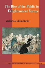 The Rise of the Public in Enlightenment Europe New Approaches to European Histo