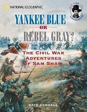 Yankee Blue or Rebel Grey? : A Family Divided by the Civil War by Kate...