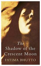 The Shadow Of The Crescent Moon Bhutto, Fatima Very Good Book