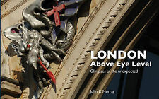 London Above Eye Level: Glimpses of the Unexpected,,Excellent Book mon0000053864