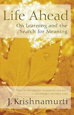 Life Ahead : On Learning and the Search for Meaning by J. Krishnamurti (2005,...