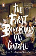 The First Bohemians : Life and Art in London's Golden Age by Vic Gatrell (2015,