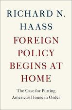 Foreign Policy Begins at Home: The Case for Putting America's House in Order, Ha
