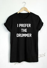 I PREFER THE DRUMMER T SHIRT FANGIRL MUSIC TEE FUNNY SHIRTS TUMBLR PINTEREST