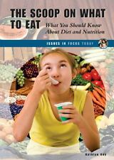 The Scoop on What to Eat: What You Should Know about Diet and Nutrition (Issues