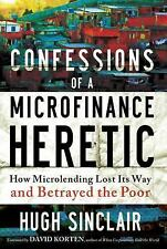 Confessions of a Microfinance Heretic: How Microlending Lost Its Way a-ExLibrary