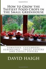 How to Grow the Tastiest Food Crops in the Small Greenhouse :...