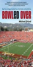 Bowled Over : Big-Time College Football from the Sixties to the BCS Era...