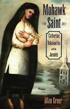 Mohawk Saint : Catherine Tekakwitha and the Jesuits by Allan Greer (2006,...
