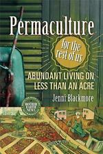 Permaculture for the Rest of Us : Abundant Living on Less Than an Acre by...