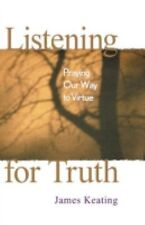 Listening for Truth: Praying Our Way to Virtue Keating, James Paperback