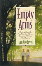 Empty Arms: Emotional Support for Those Who Have Suffered a Miscarriage, Stillbi