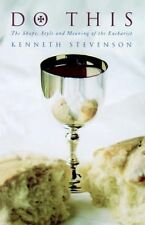 Do This : The Shape, Style and Meaning of the Eucharist by Kenneth Stevenson...