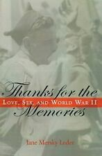 Thanks for the Memories : Love, Sex, and World War II by Jane Mersky Leder (2...