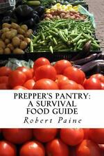 Prepper's Pantry: a Survival Food Guide by Robert Paine (2013, Paperback)