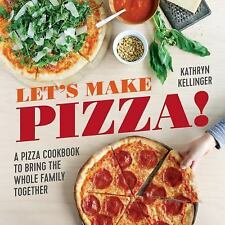 Let's Make Pizza! : A Pizza Cookbook to Bring the Whole Family Together by...