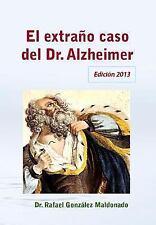 El Extraño Caso del Dr. Alzheimer : Edición 2013 by Rafael González Maldonado...