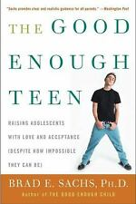 The Good Enough Teen: Raising Adolescents with Love and Acceptance (Despite How