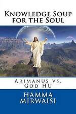 Knowledge Soup for the Soul: Arimanus vs. God Hu by Mirwaisi, Hamma -Paperback