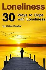 Loneliness : 30 Ways to Cope with Loneliness (Lonely, Alone, Aloneness, Being...