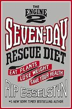The Engine 2 Seven-Day Rescue Diet : Eat Plants, Lose Weight, Save Your Health b