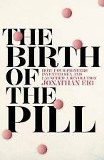 The Birth of the Pill: How Four Pioneers Reinvented Sex and Launched a-ExLibrary