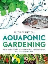 Aquaponic Gardening: A guide to growing fish & vegetables together-S Bernstein