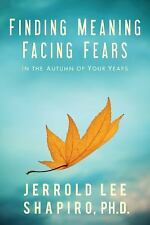 NEW - Finding Meaning, Facing Fears: In the Autumn of Your Years