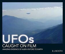 UFOs Caught on Film : Amazing Evidence of Alien Visitors to Earth : Brand New