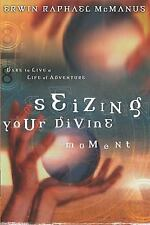 Seizing Your Divine Moment : Dare to Live a Life of Adventure by Erwin Raphael M