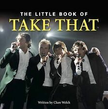 "The Little Book of ""Take That"" (Little Books) Claire Welch, Ian Welch, Mike Hobb"