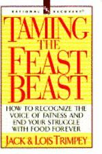 Taming the Feast Beast : How to Recognize the Voice of Fatness and End Your...
