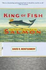 King of Fish : The Thousand-Year Run of Salmon by David R. Montgomery (2004,...
