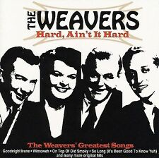 Hard, Ain't It Hard: Weavers Greatest Songs * by Weavers (The) (CD, Mar-2007,...
