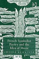French Symbolist Poetry and the Idea of Music by Joseph Acquisto (2006,...