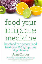 Food Your Miracle Medicine: How Food Can Prevent and Treat Over 100 Symptoms...