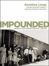 Impounded: Dorothea Lange and the Censored Images of Japanese American Internmen