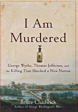 I Am Murdered: George Wythe, Thomas Jefferson, and the Killing That Shocked a N